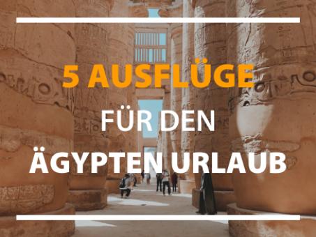 5 Tipps für Ausflüge und Aktivitäten in Ägypten